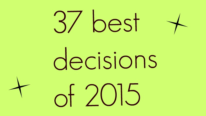 My 37 best decisions of 2015